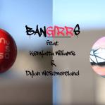 Bangirrs feat Kenyatta Williams Dylan Westmoreland